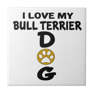 I Love My Bull Terrier Dog Designs Ceramic Tiles