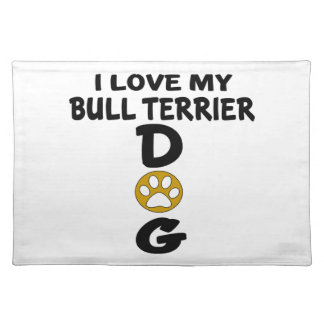 I Love My Bull Terrier Dog Designs Placemat