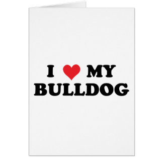 I Love My Bulldog Greeting Card