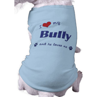 I Love My Bully (Male Dog) Dog T-shirt
