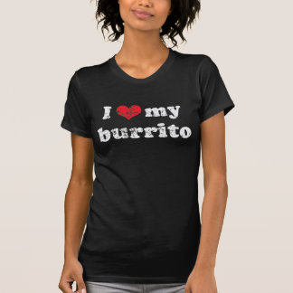 I love my burrito t shirt
