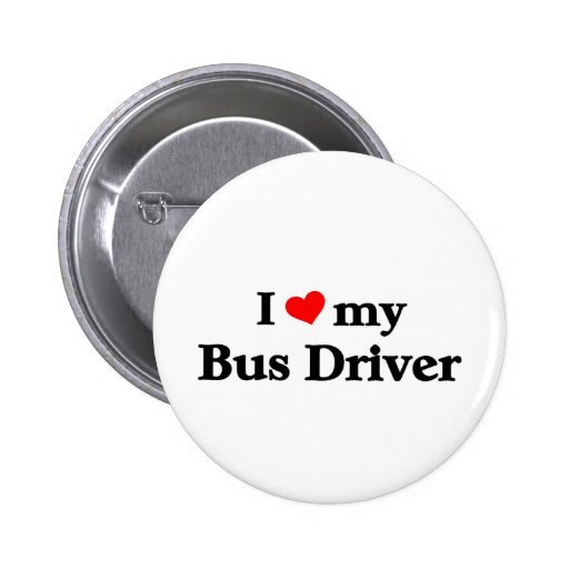 I love my Bus driver Pinback Buttons