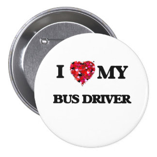 I love my Bus Driver 3 Inch Round Button