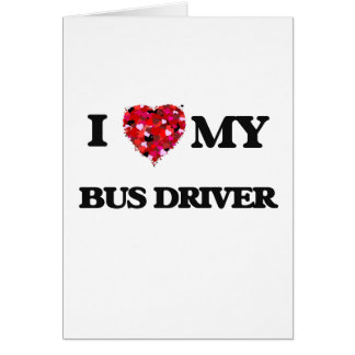 I love my Bus Driver Greeting Card