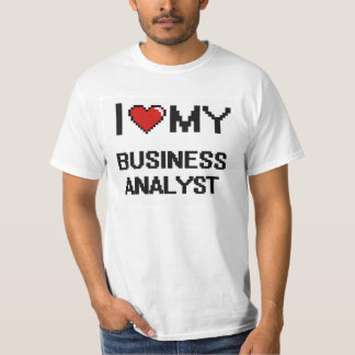 I love my Business Analyst T-Shirt