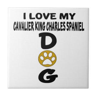 I Love My Cavalier King Charles Spaniel Dog Design Ceramic Tile
