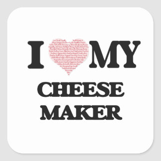 I love my Cheese Maker (Heart Made from Words) Square Sticker
