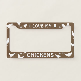 I Love My Chickens License Plate Frame