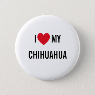I Love My Chihuahua 2 Inch Round Button