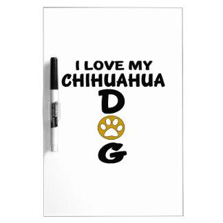 I Love My Chihuahua Dog Designs Dry Erase White Board