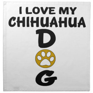 I Love My Chihuahua Dog Designs Napkin