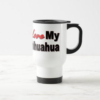 I Love My Chihuahua Dog Merchandise Travel Mug