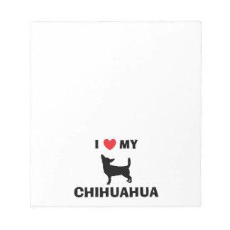 """""""I Love My Chihuahua"""" Notepad"""