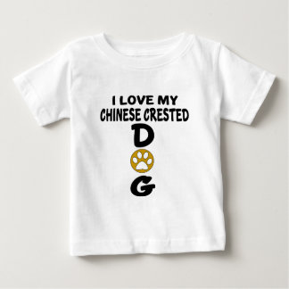 I Love My Chinese Crested Dog Designs Baby T-Shirt