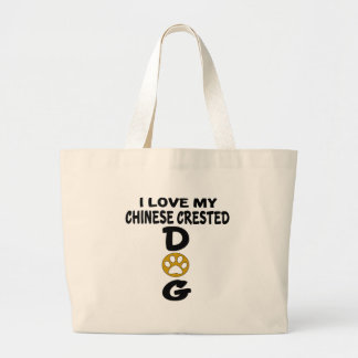 I Love My Chinese Crested Dog Designs Large Tote Bag