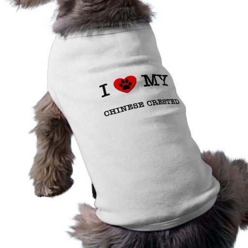 I LOVE MY CHINESE CRESTED DOG T SHIRT