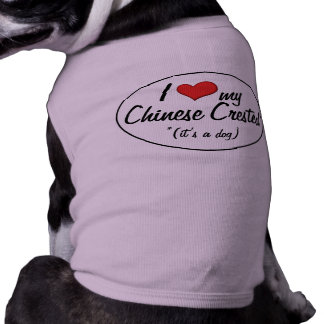 I Love My Chinese Crested (It's a Dog) Dog Clothing