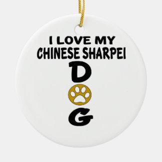 I Love My Chinese Sharpei Dog Designs Round Ceramic Ornament