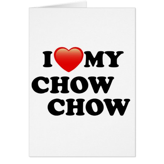 I LOVE MY CHOW CHOW CARD