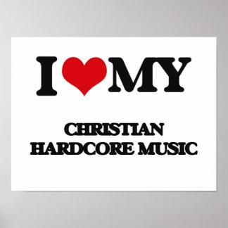 I Love My CHRISTIAN HARDCORE MUSIC Posters