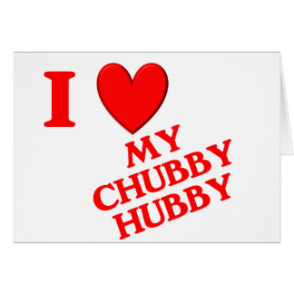 I Love My Chubby Hubby Card