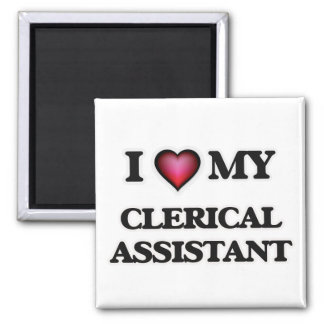 I love my Clerical Assistant Magnet