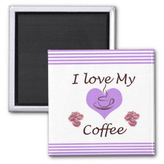 I love My Coffee Magnet