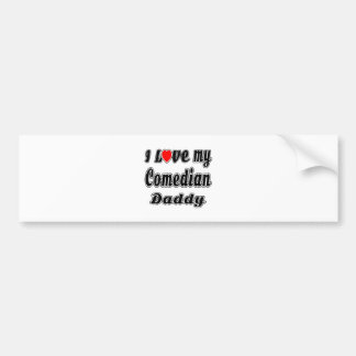 I Love My Comedian Daddy Bumper Stickers