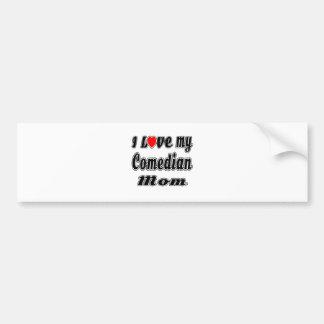 I Love My Comedian Mom Bumper Sticker