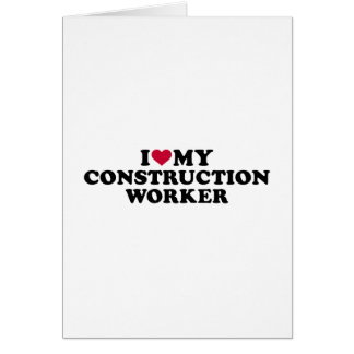 I love my construction worker card