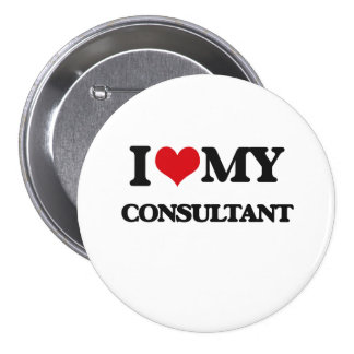 I love my Consultant 3 Inch Round Button