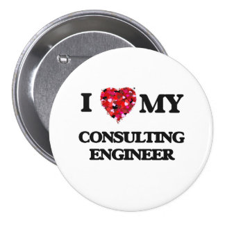 I love my Consulting Engineer 3 Inch Round Button