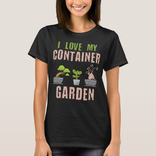 I Love My Container Garden T Shirt