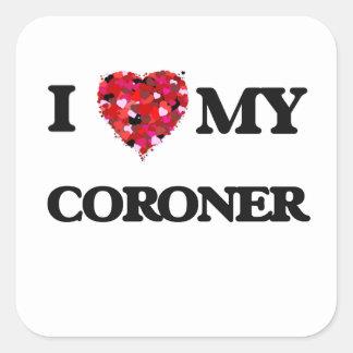 I love my Coroner Square Sticker