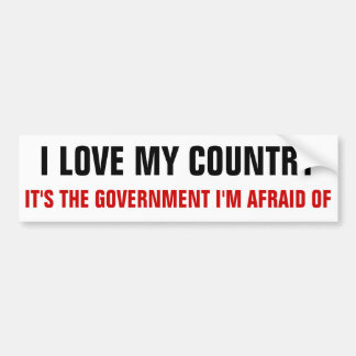 I love my country, it's the government i'm afraid bumper sticker