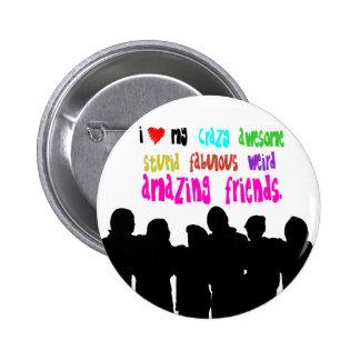 I love my crazy friends. 2 inch round button