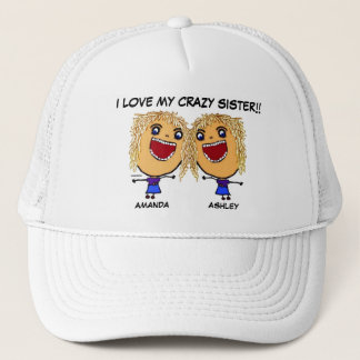 I Love My Crazy Sister Trucker Hat