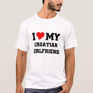 I love my croatian girlfriend T-Shirt