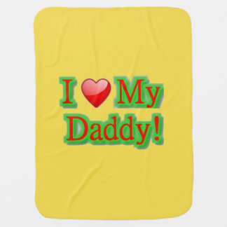 I love my daddy baby blankets