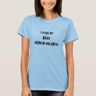 I lOVE MY DEAF FRENCH BULLDOG T-Shirt