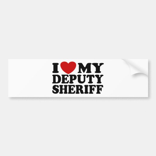 I Love My Deputy Sheriff Bumper Sticker
