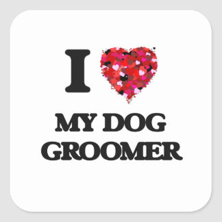 I Love My Dog Groomer Square Sticker