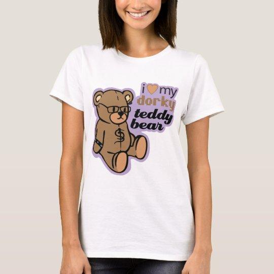 i love my dorky teddy bear T-Shirt