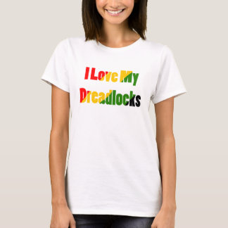 I love my dreadlocks T-Shirt