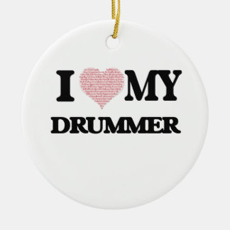 I love my Drummer (Heart Made from Words) Round Ceramic Ornament