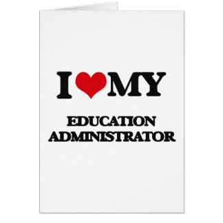 I love my Education Administrator Greeting Card