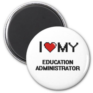 I love my Education Administrator 2 Inch Round Magnet