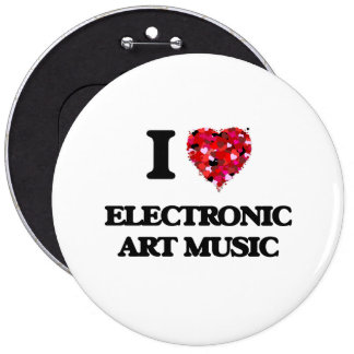 I Love My ELECTRONIC ART MUSIC 6 Inch Round Button