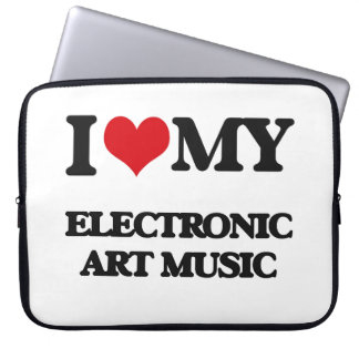 I Love My ELECTRONIC ART MUSIC Computer Sleeves
