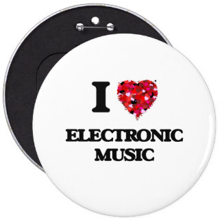 I Love My ELECTRONIC MUSIC 6 Inch Round Button
